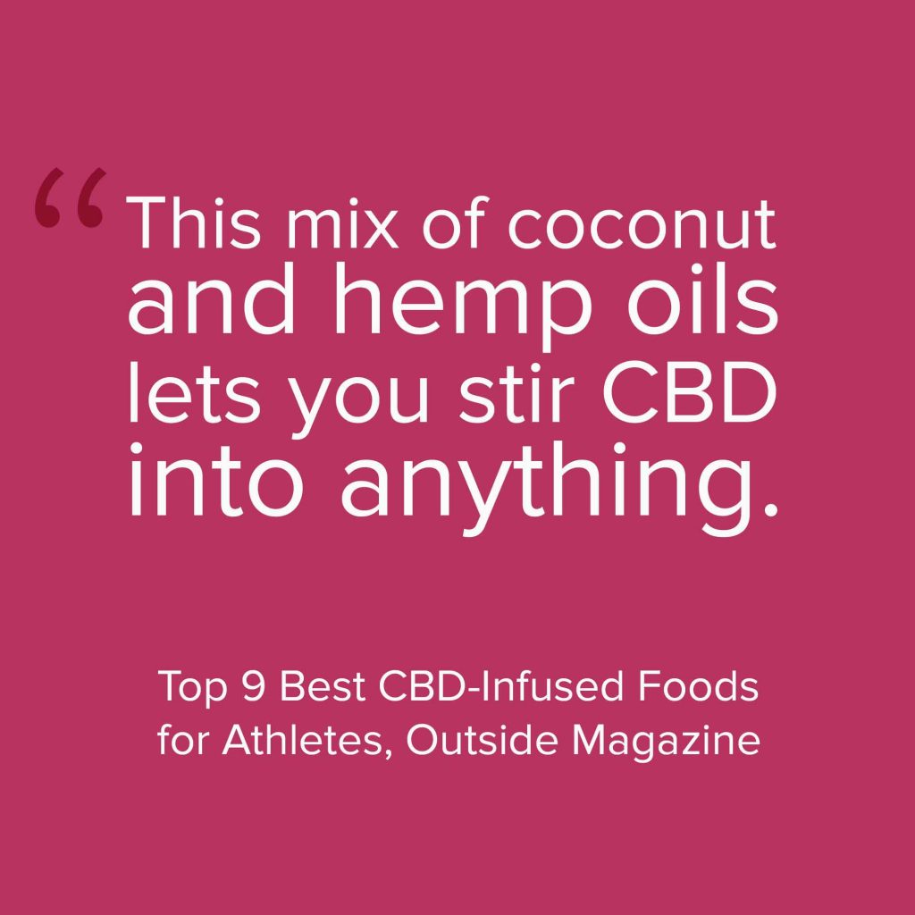 This mix of coconut and hemp oils lets you stir CBD into anything. —Top 9 Best CBD-Infused Foods for Athletes, Outside Magazine